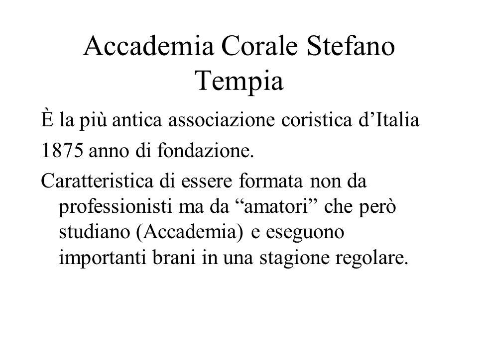 Accademia Corale Stefano Tempia È la più antica associazione coristica dItalia 1875 anno di fondazione. Caratteristica di essere formata non da profes