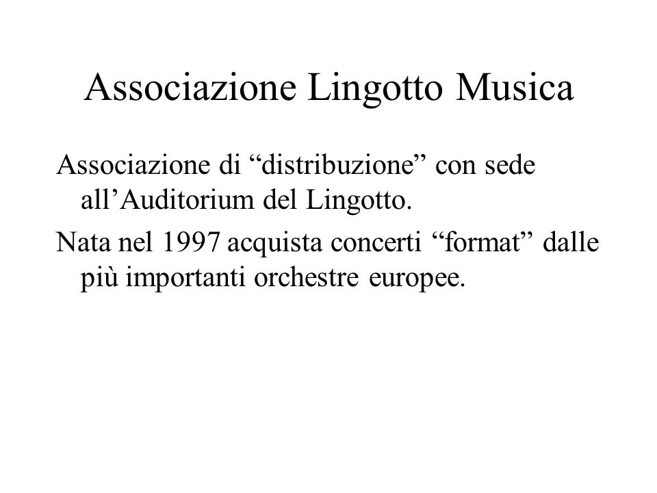Associazione Lingotto Musica Associazione di distribuzione con sede allAuditorium del Lingotto. Nata nel 1997 acquista concerti format dalle più impor