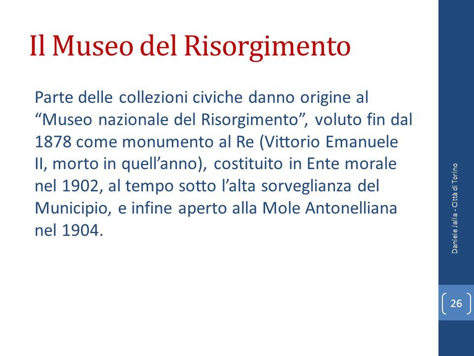 Il Museo del Risorgimento Parte delle collezioni civiche danno origine al Museo nazionale del Risorgimento, voluto fin dal 1878 come monumento al Re (