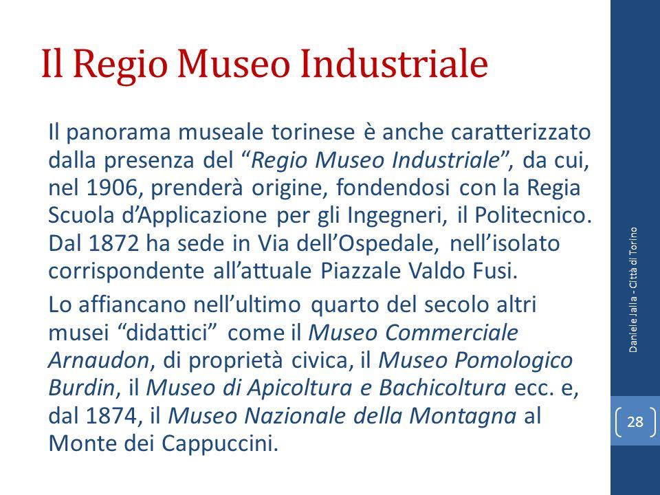 Il Regio Museo Industriale Il panorama museale torinese è anche caratterizzato dalla presenza del Regio Museo Industriale, da cui, nel 1906, prenderà