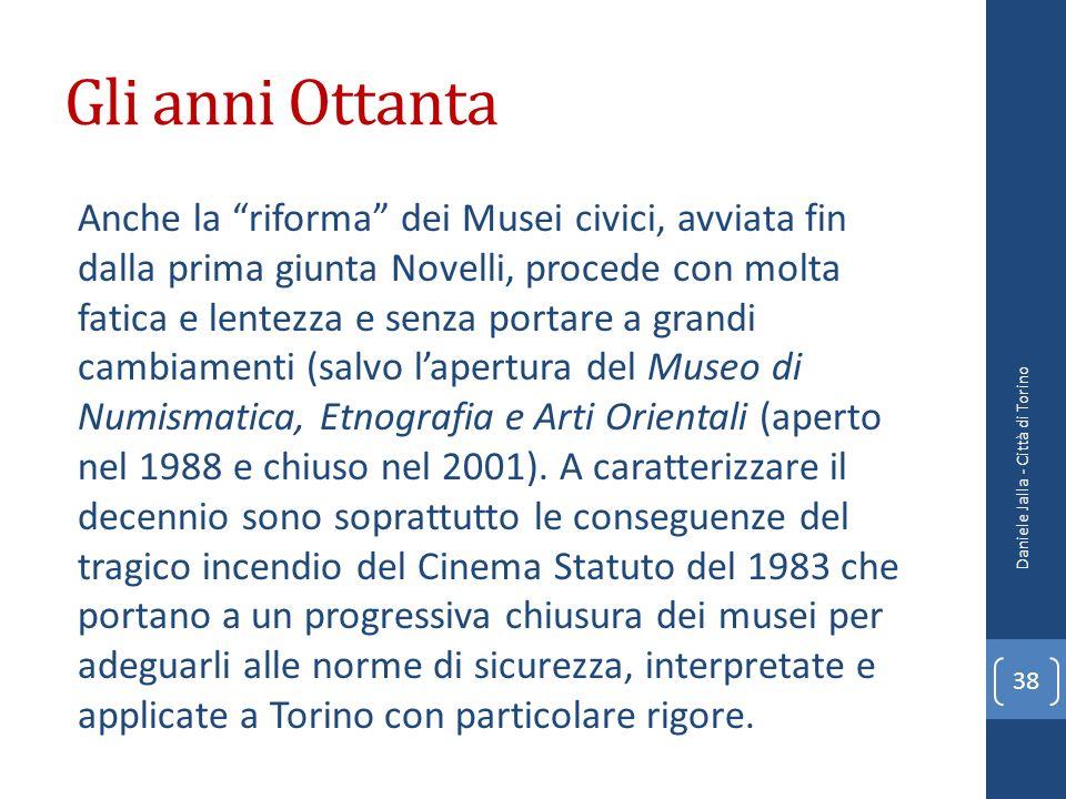 Gli anni Ottanta Anche la riforma dei Musei civici, avviata fin dalla prima giunta Novelli, procede con molta fatica e lentezza e senza portare a gran