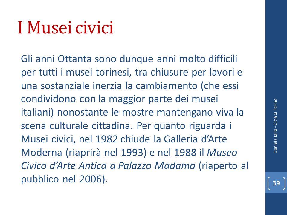 I Musei civici Gli anni Ottanta sono dunque anni molto difficili per tutti i musei torinesi, tra chiusure per lavori e una sostanziale inerzia la camb