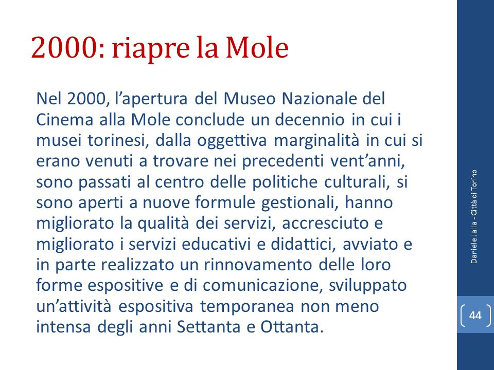 2000: riapre la Mole Nel 2000, lapertura del Museo Nazionale del Cinema alla Mole conclude un decennio in cui i musei torinesi, dalla oggettiva margin