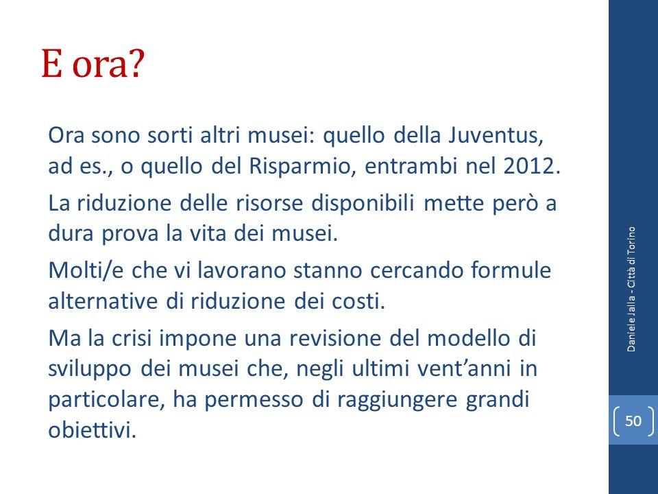 E ora? Ora sono sorti altri musei: quello della Juventus, ad es., o quello del Risparmio, entrambi nel 2012. La riduzione delle risorse disponibili me
