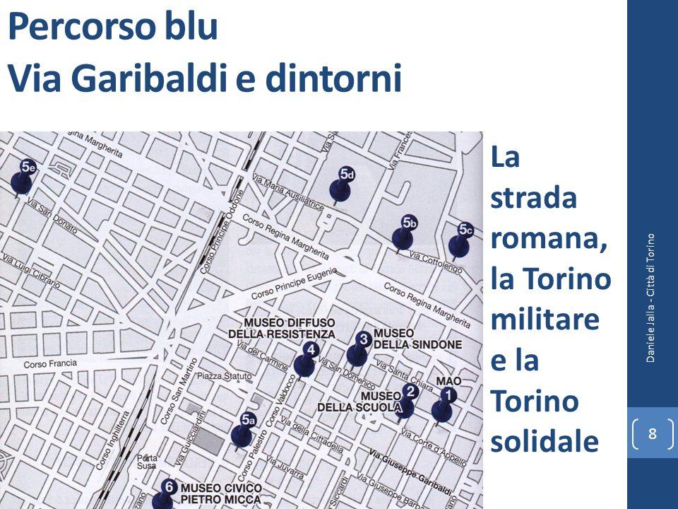 Percorso blu Via Garibaldi e dintorni Daniele Jalla - Città di Torino 8 La strada romana, la Torino militare e la Torino solidale