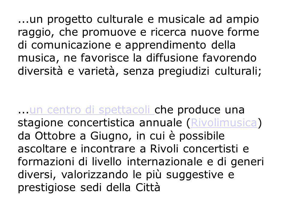...un progetto culturale e musicale ad ampio raggio, che promuove e ricerca nuove forme di comunicazione e apprendimento della musica, ne favorisce la