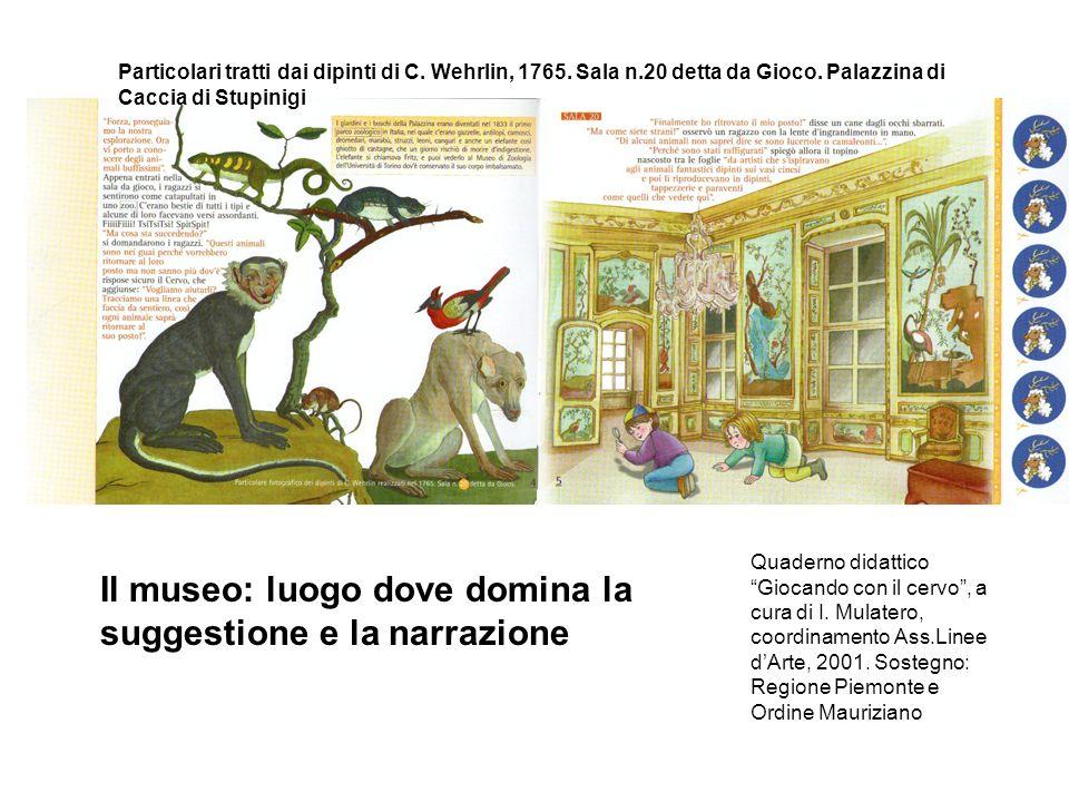 Il museo: luogo dove domina la suggestione e la narrazione Particolari tratti dai dipinti di C. Wehrlin, 1765. Sala n.20 detta da Gioco. Palazzina di