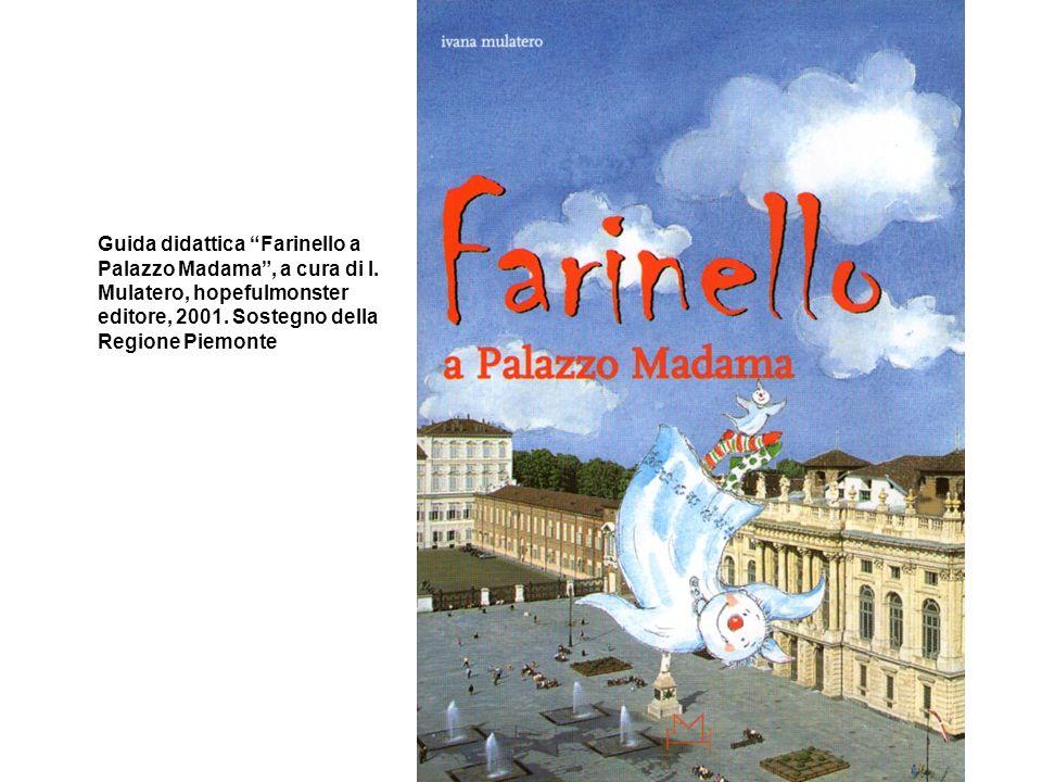 Guida didattica Farinello a Palazzo Madama, a cura di I. Mulatero, hopefulmonster editore, 2001. Sostegno della Regione Piemonte
