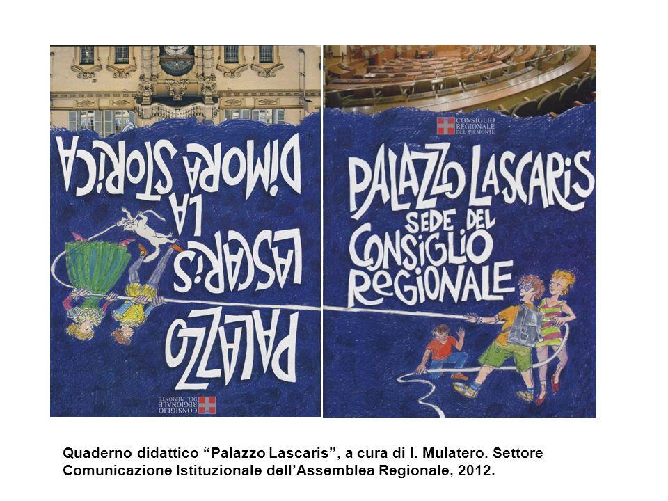 Quaderno didattico Palazzo Lascaris, a cura di I. Mulatero. Settore Comunicazione Istituzionale dellAssemblea Regionale, 2012.