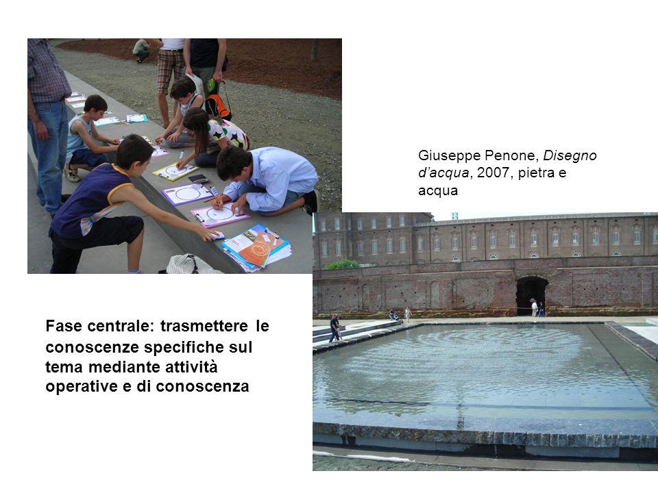 Fase centrale: trasmettere le conoscenze specifiche sul tema mediante attività operative e di conoscenza Giuseppe Penone, Disegno dacqua, 2007, pietra