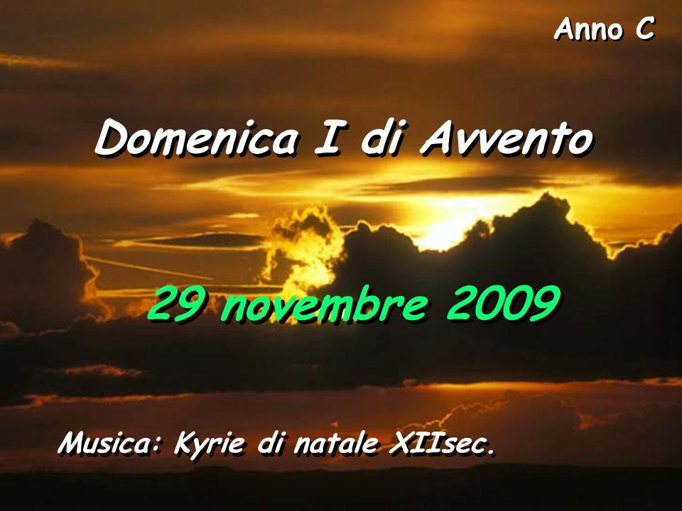 Anno C Domenica I di Avvento 29 novembre 2009 Musica: Kyrie di natale XIIsec.