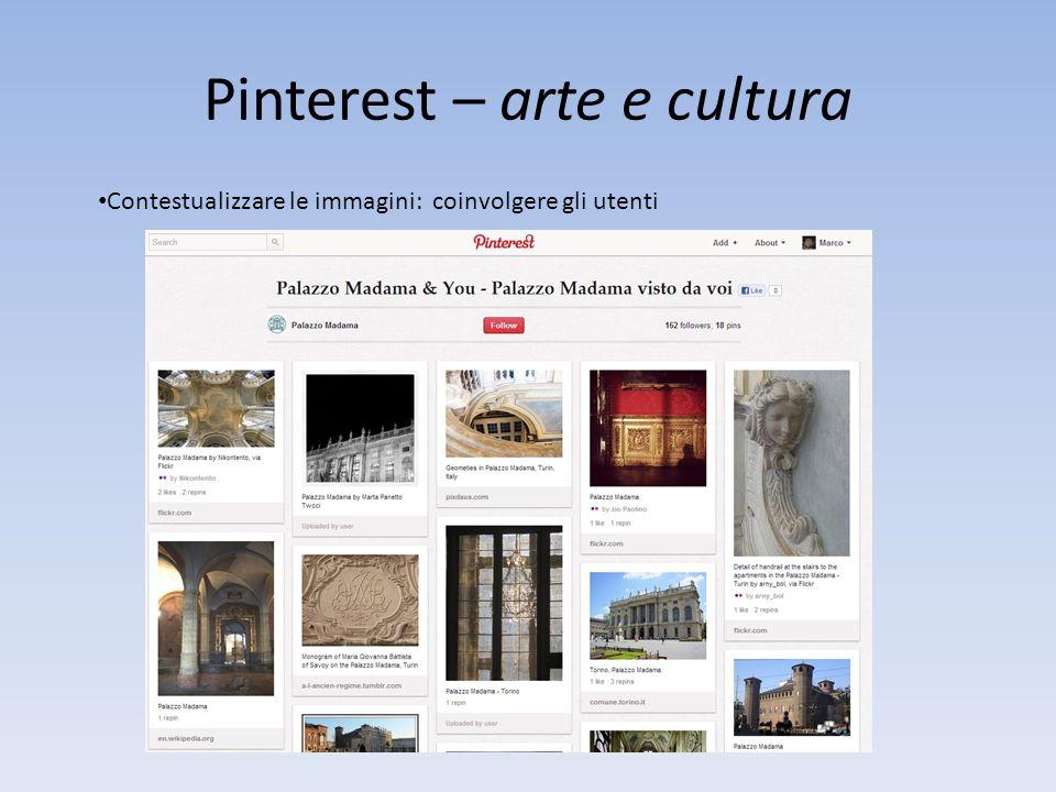 Pinterest – arte e cultura Contestualizzare le immagini: coinvolgere gli utenti