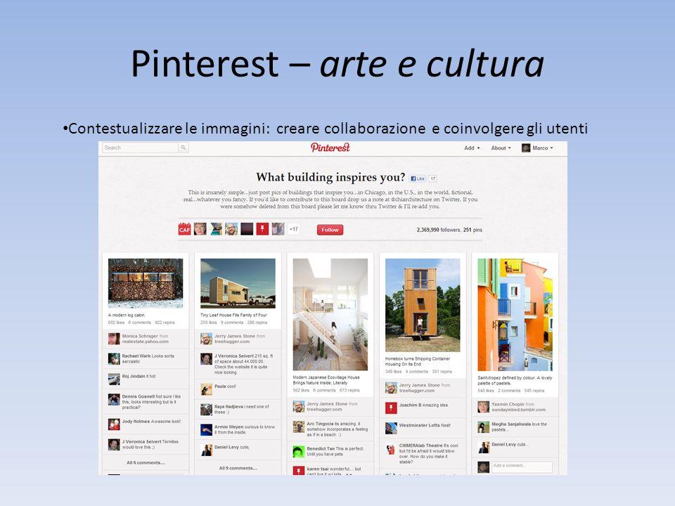 Pinterest – arte e cultura Contestualizzare le immagini: creare collaborazione e coinvolgere gli utenti