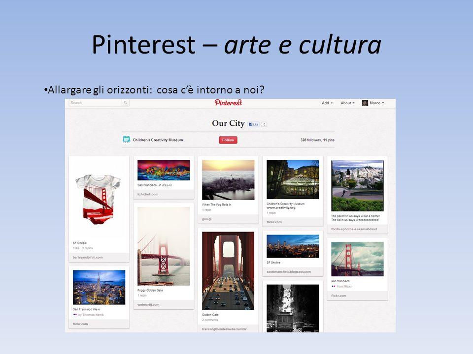 Pinterest – arte e cultura Allargare gli orizzonti: cosa cè intorno a noi?