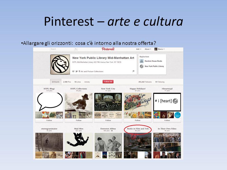 Pinterest – arte e cultura Allargare gli orizzonti: cosa cè intorno alla nostra offerta?