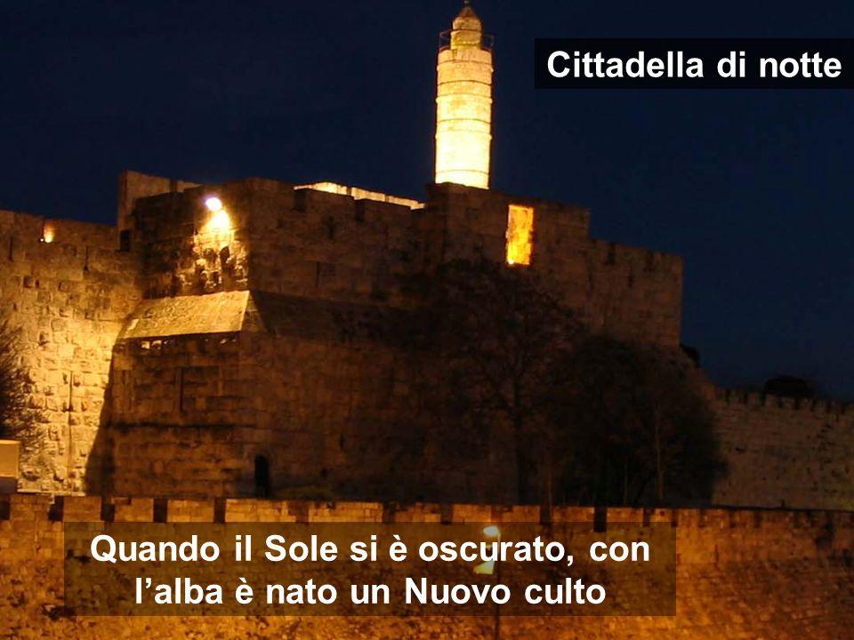 Quando il Sole si è oscurato, con lalba è nato un Nuovo culto Cittadella di notte