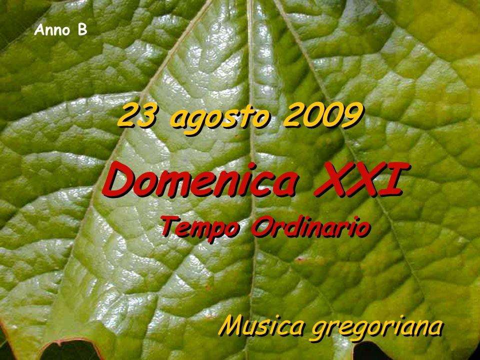 Anno B 23 agosto 2009 Domenica XXI Tempo Ordinario Musica gregoriana