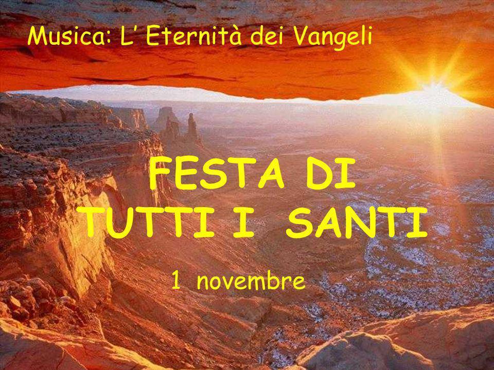 FESTA DI TUTTI I SANTI 1 novembre Musica: L Eternità dei Vangeli