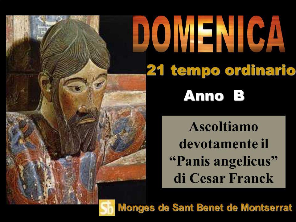 Ascoltiamo devotamente il Panis angelicus di Cesar Franck Anno B 21 tempo ordinario Monges de Sant Benet de Montserrat