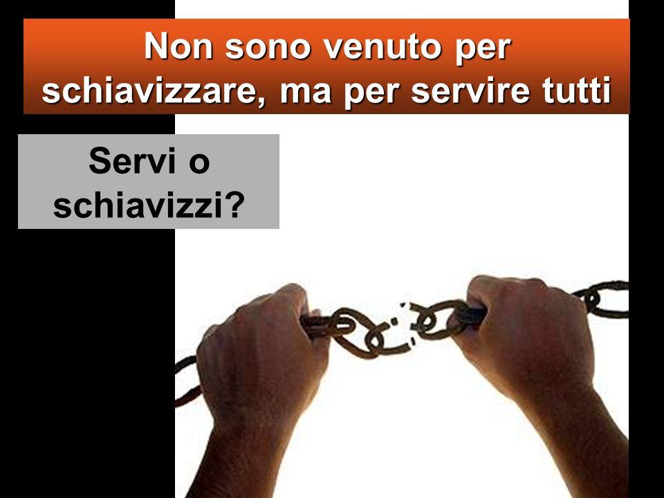 Tra voi però non è così; ma chi vuole diventare grande tra voi sarà vostro servitore, e chi vuole essere il primo tra voi sarà schiavo di tutti.