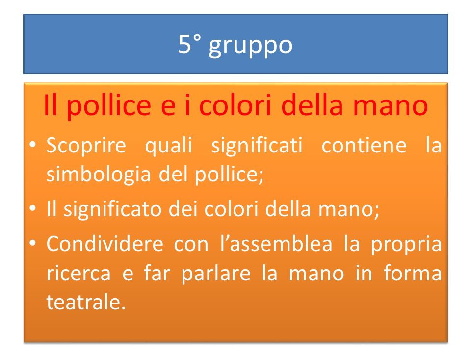 5° gruppo Il pollice e i colori della mano Scoprire quali significati contiene la simbologia del pollice; Il significato dei colori della mano; Condiv