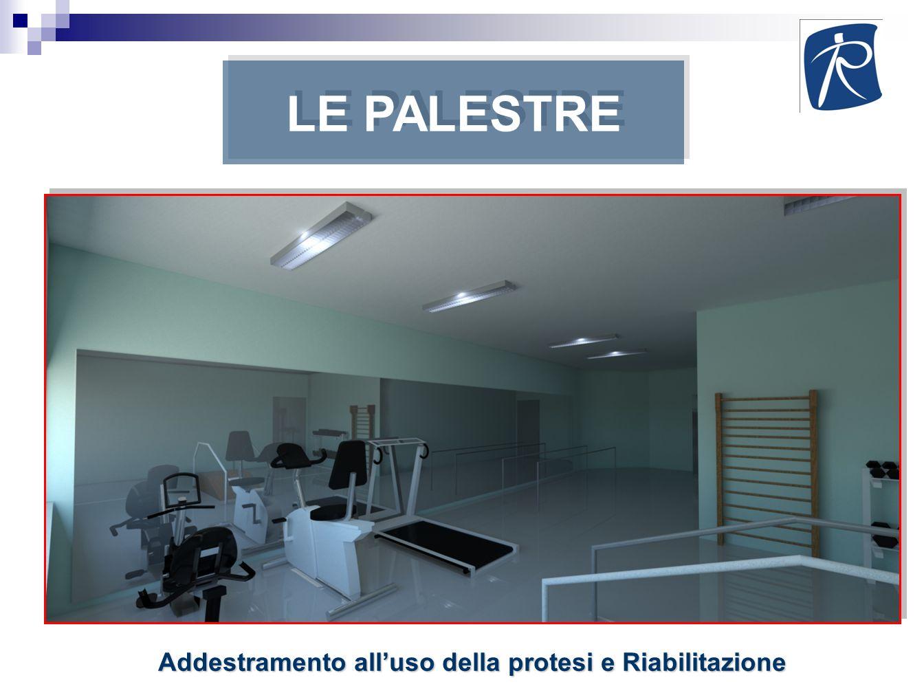 Addestramento alluso della protesi e Riabilitazione LE PALESTRE