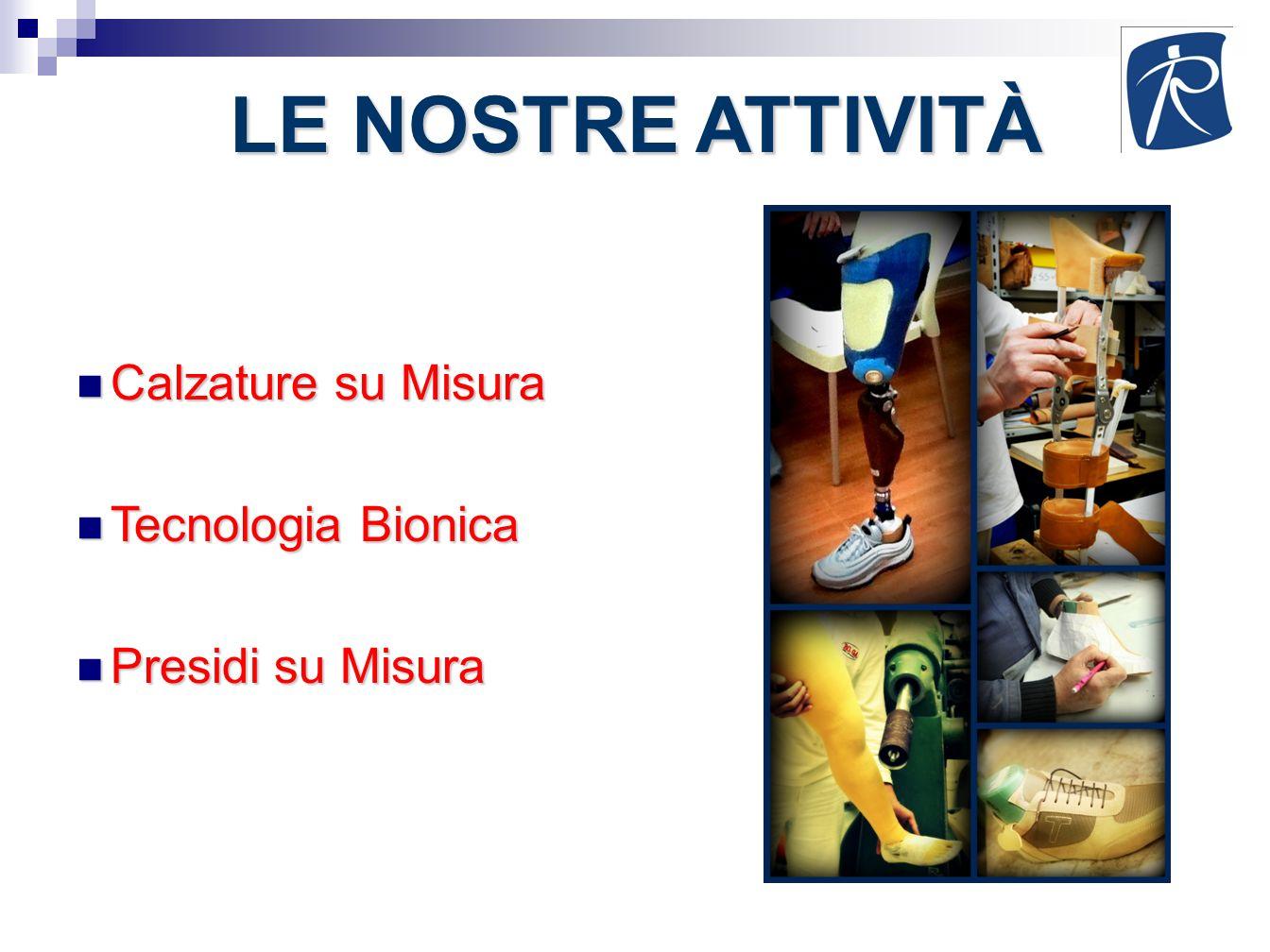 LE NOSTRE ATTIVITÀ Calzature su Misura Calzature su Misura Tecnologia Bionica Tecnologia Bionica Presidi su Misura Presidi su Misura
