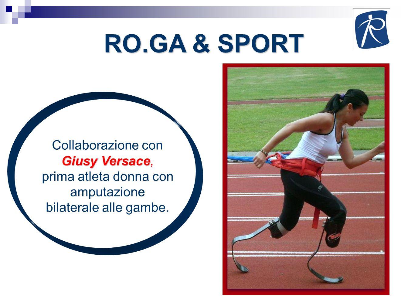 Collaborazione con Giusy Versace Giusy Versace, prima atleta donna con amputazione bilaterale alle gambe. RO.GA & SPORT