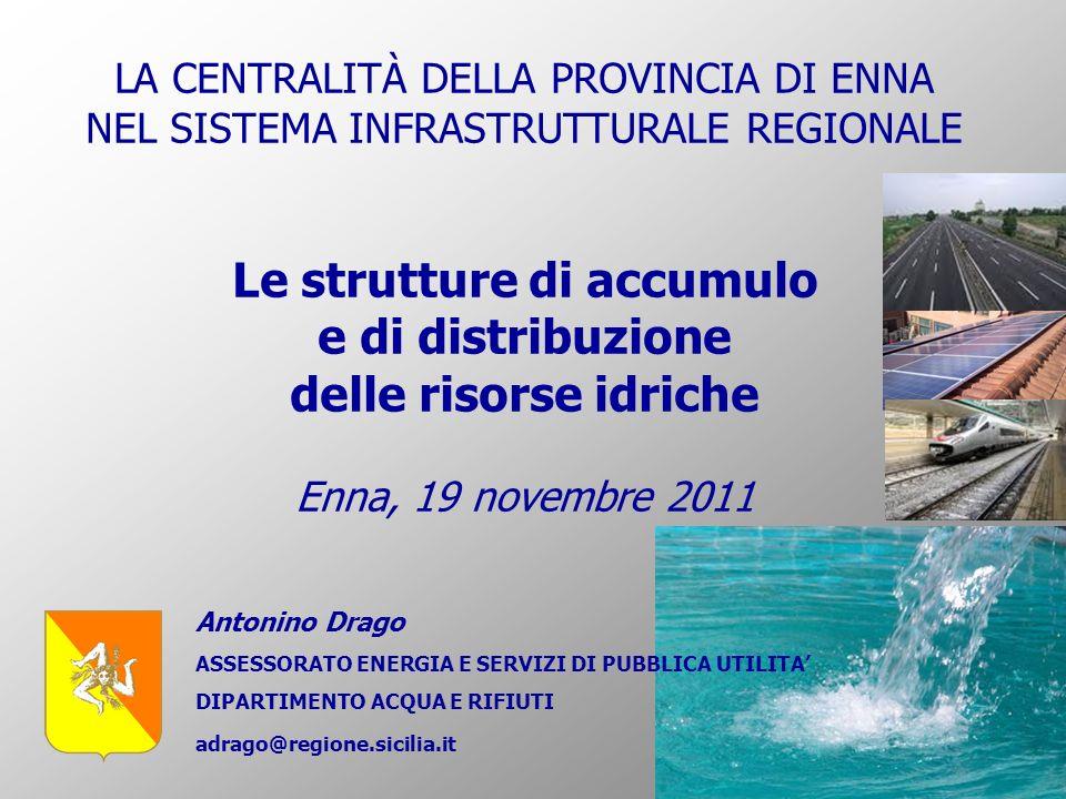 LA CENTRALITÀ DELLA PROVINCIA DI ENNA NEL SISTEMA INFRASTRUTTURALE REGIONALE Le strutture di accumulo e di distribuzione delle risorse idriche Enna, 1