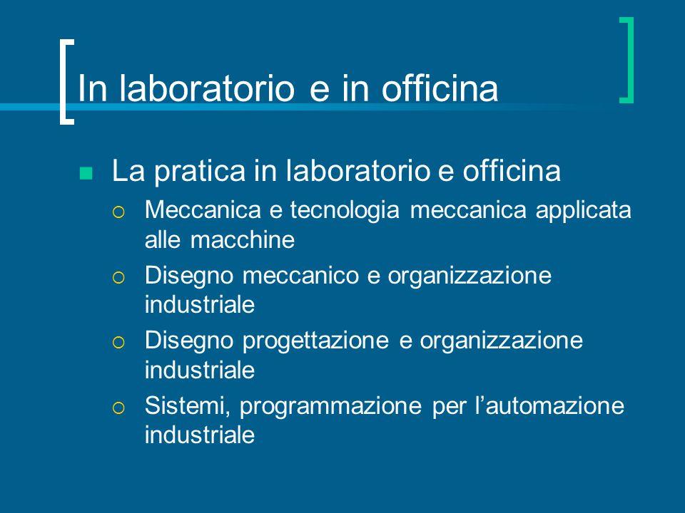 In laboratorio e in officina La pratica in laboratorio e officina Meccanica e tecnologia meccanica applicata alle macchine Disegno meccanico e organiz