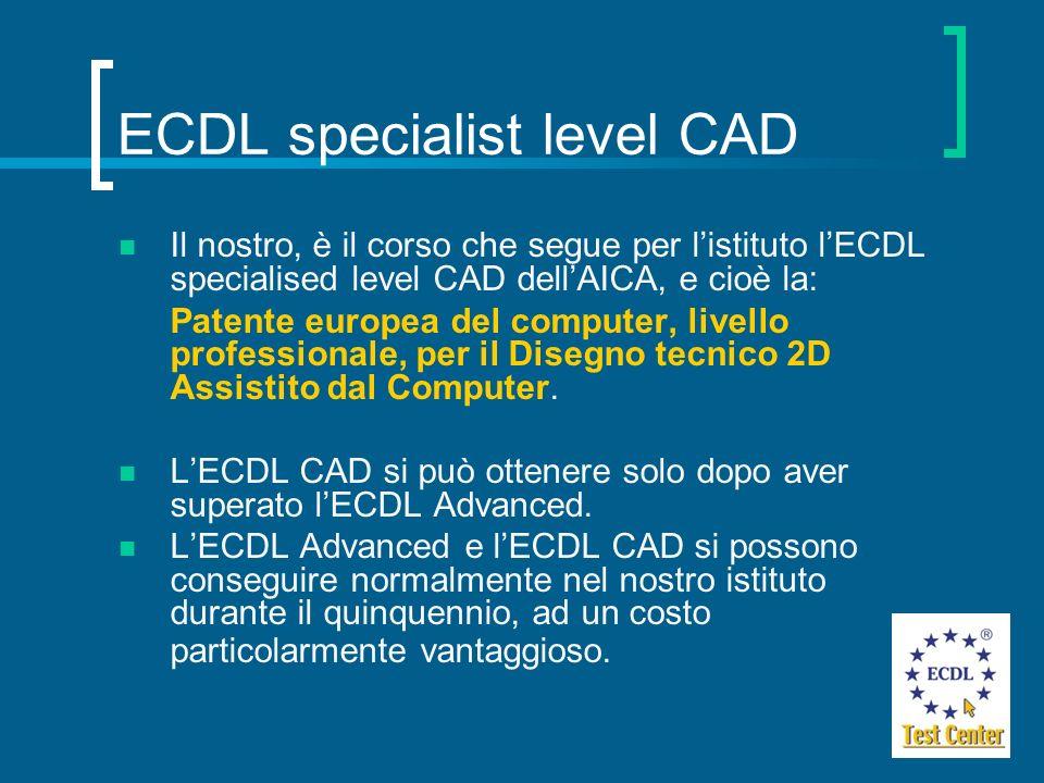 ECDL specialist level CAD Il nostro, è il corso che segue per listituto lECDL specialised level CAD dellAICA, e cioè la: Patente europea del computer,