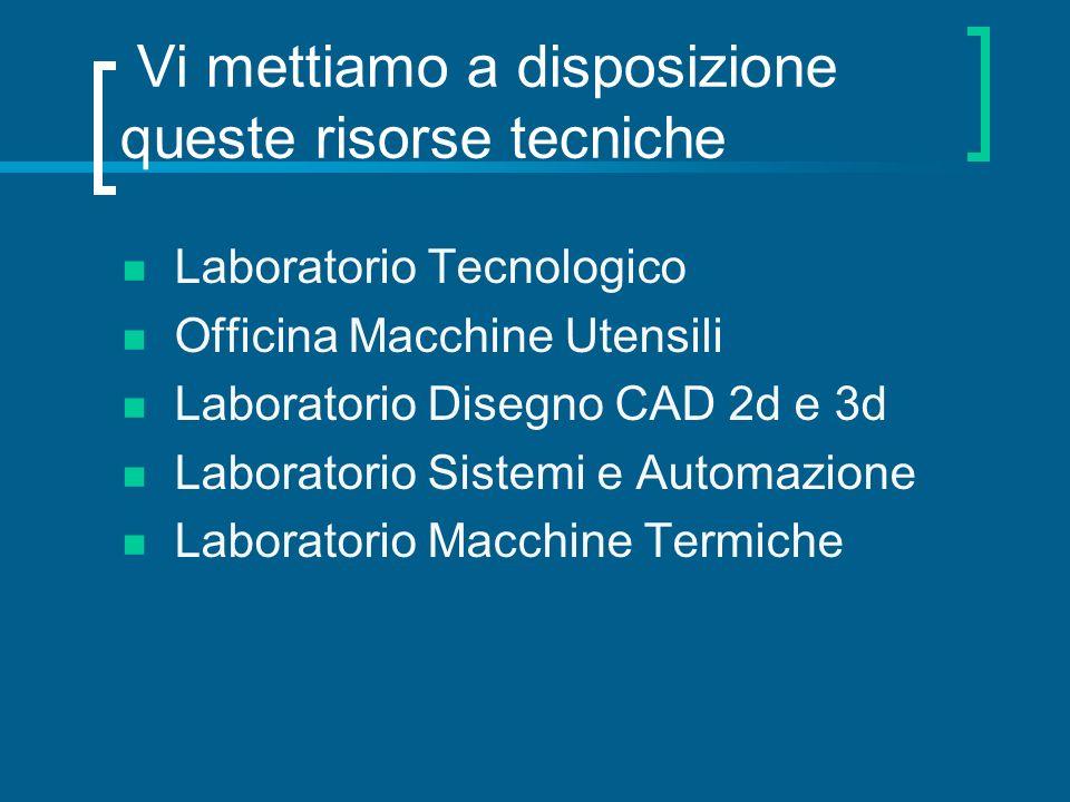 Vi mettiamo a disposizione queste risorse tecniche Laboratorio Tecnologico Officina Macchine Utensili Laboratorio Disegno CAD 2d e 3d Laboratorio Sist