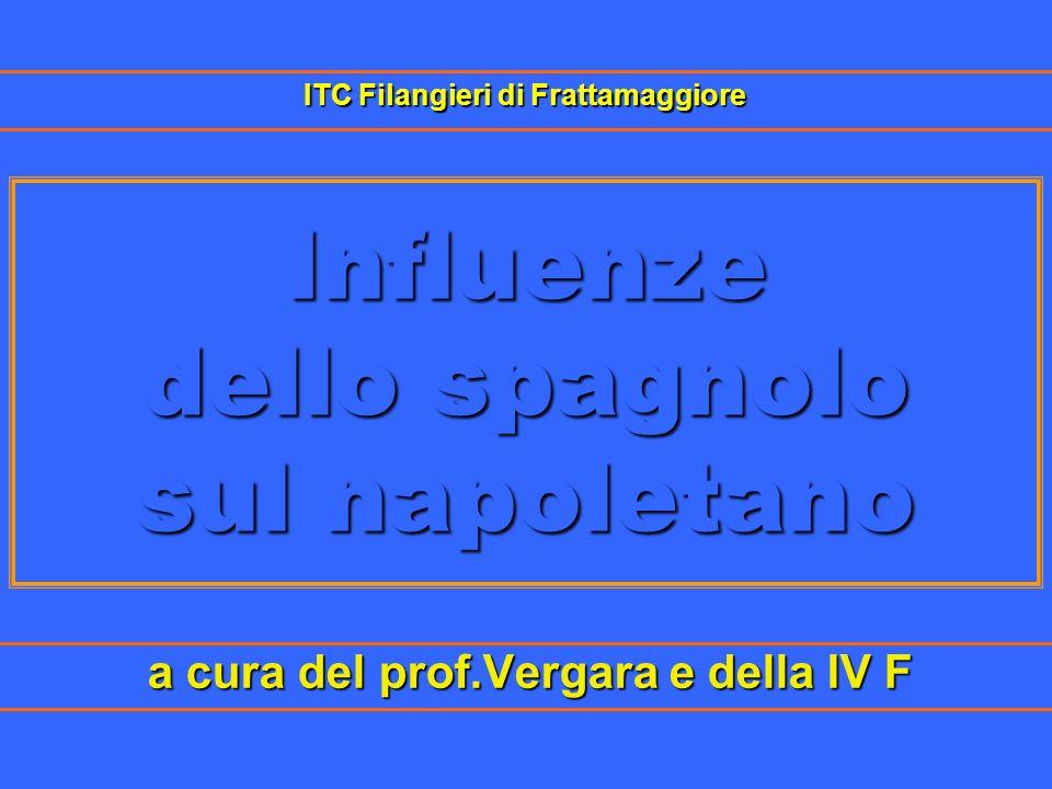 Influenze dello spagnolo sul napoletano a cura del prof.Vergara e della IV F ITC Filangieri di Frattamaggiore