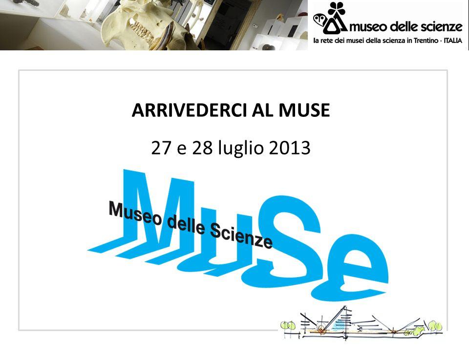 ECSITE AC 2010 Dortmund 3-5 June 2010 ARRIVEDERCI AL MUSE 27 e 28 luglio 2013