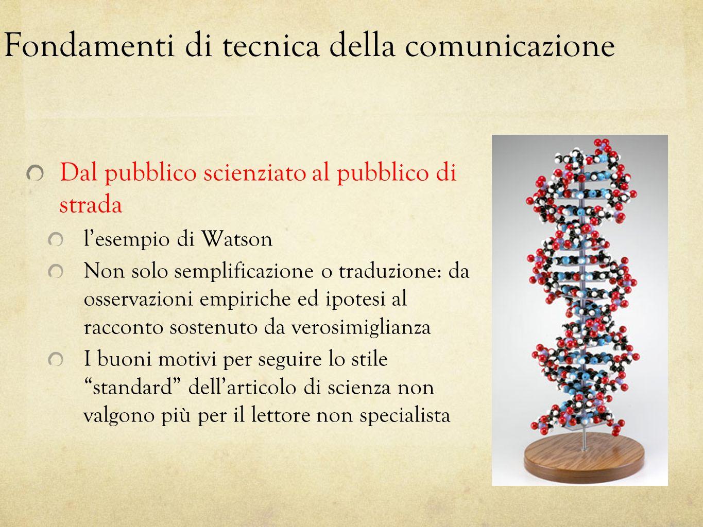 Fondamenti di tecnica della comunicazione Dal pubblico scienziato al pubblico di strada lesempio di Watson Non solo semplificazione o traduzione: da o