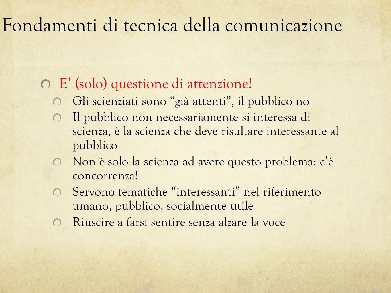 Fondamenti di tecnica della comunicazione E (solo) questione di attenzione! Gli scienziati sono già attenti, il pubblico no Il pubblico non necessaria
