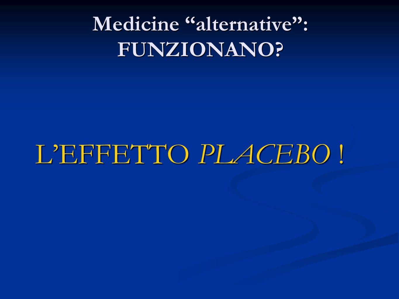 Medicine alternative: FUNZIONANO? LEFFETTO PLACEBO !