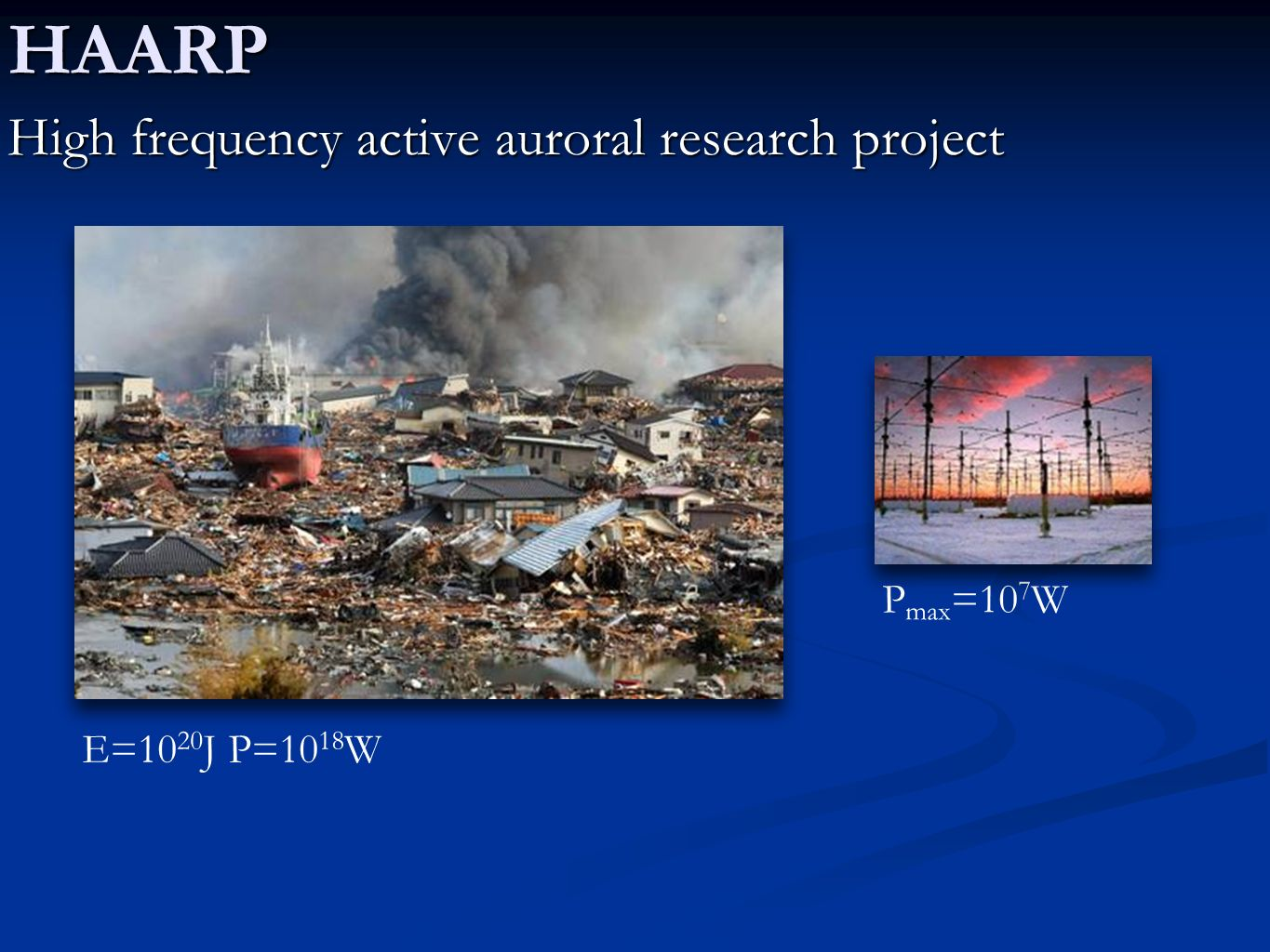 HAARP High frequency active auroral research project E=10 20 J P=10 18 W P max =10 7 W