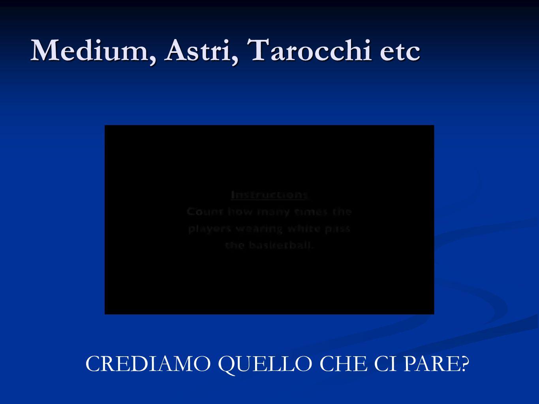 Medium, Astri, Tarocchi etc CREDIAMO QUELLO CHE CI PARE?