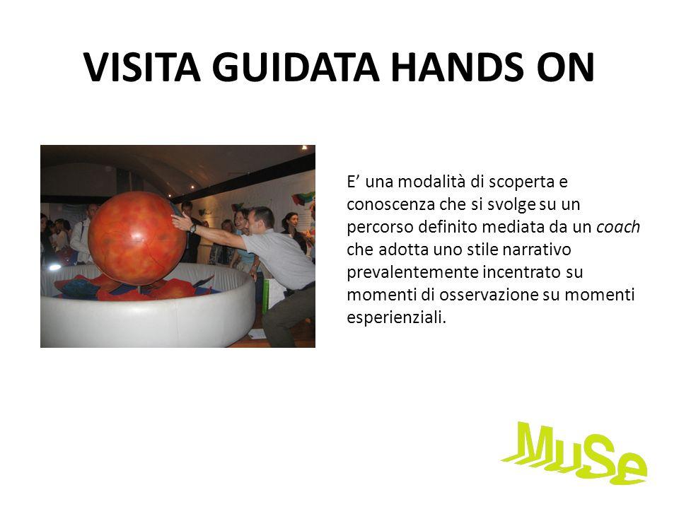 VISITA GUIDATA HANDS ON E una modalità di scoperta e conoscenza che si svolge su un percorso definito mediata da un coach che adotta uno stile narrati