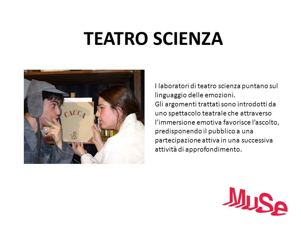 TEATRO SCIENZA I laboratori di teatro scienza puntano sul linguaggio delle emozioni. Gli argomenti trattati sono introdotti da uno spettacolo teatrale