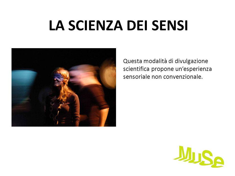 LA SCIENZA DEI SENSI Questa modalità di divulgazione scientifica propone unesperienza sensoriale non convenzionale.