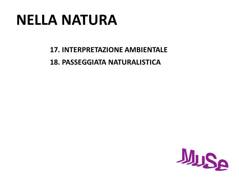 NELLA NATURA 17. INTERPRETAZIONE AMBIENTALE 18. PASSEGGIATA NATURALISTICA