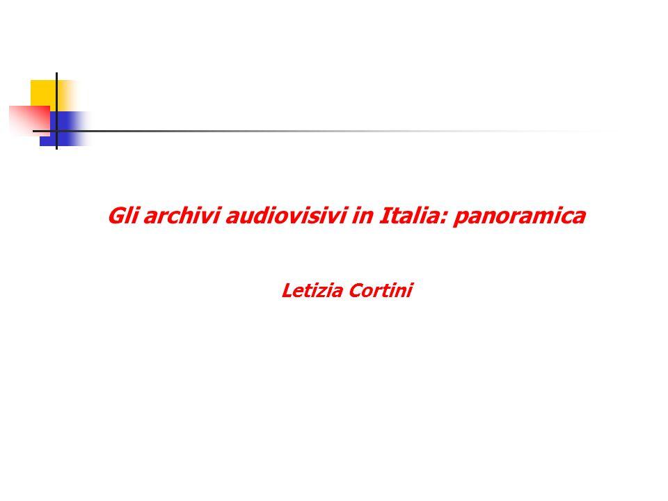 Gli archivi audiovisivi in Italia: panoramica Letizia Cortini