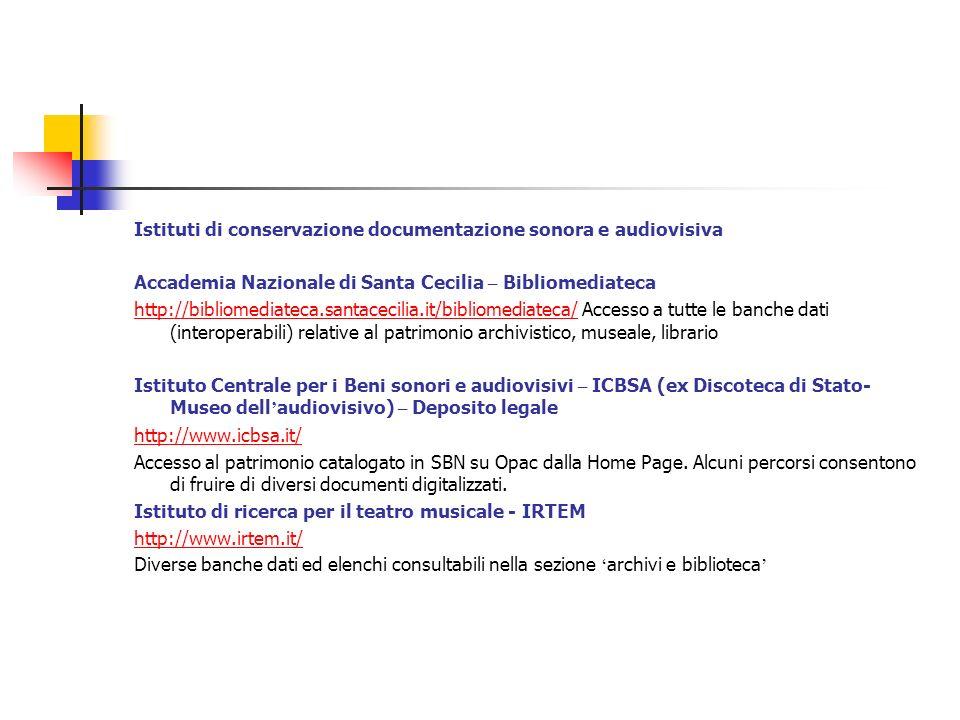 Istituti di conservazione documentazione sonora e audiovisiva Accademia Nazionale di Santa Cecilia – Bibliomediateca http://bibliomediateca.santacecil