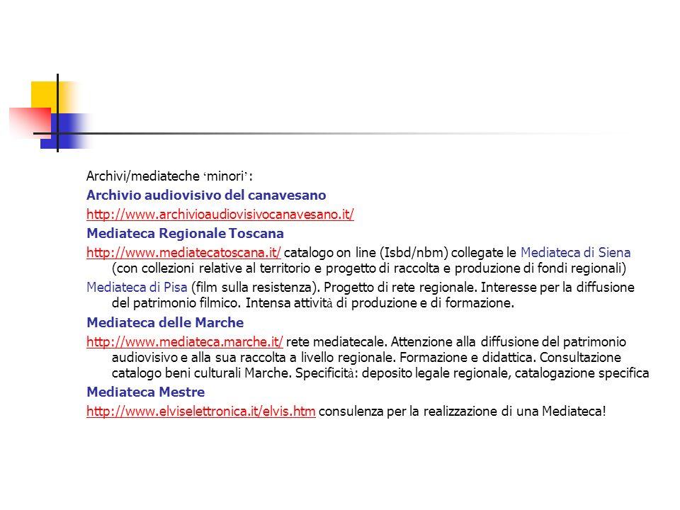 Archivi/mediateche minori : Archivio audiovisivo del canavesano http://www.archivioaudiovisivocanavesano.it/ Mediateca Regionale Toscana http://www.me
