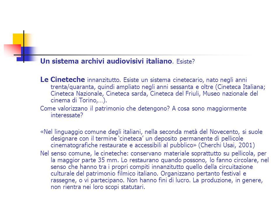 Un sistema archivi audiovisivi italiano. Esiste? Le Cineteche innanzitutto. Esiste un sistema cinetecario, nato negli anni trenta/quaranta, quindi amp