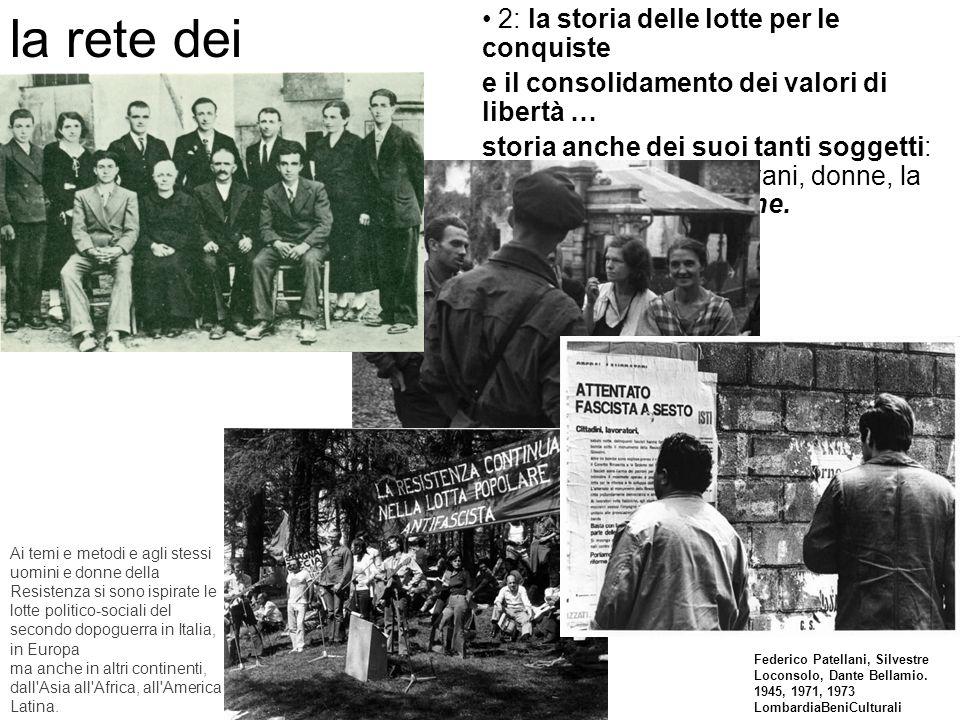 2: la storia delle lotte per le conquiste e il consolidamento dei valori di libertà … storia anche dei suoi tanti soggetti: militanti, lavoratori, giovani, donne, la società civile; le persone.