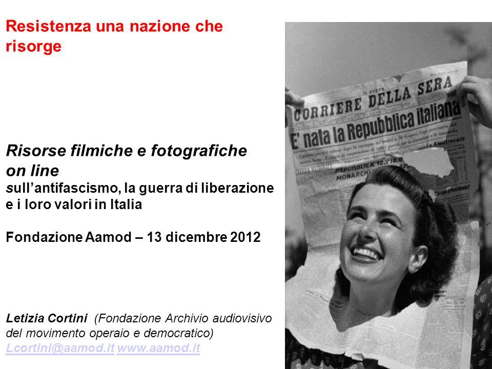 Resistenza una nazione che risorge Risorse filmiche e fotografiche on line sullantifascismo, la guerra di liberazione e i loro valori in Italia Fondaz