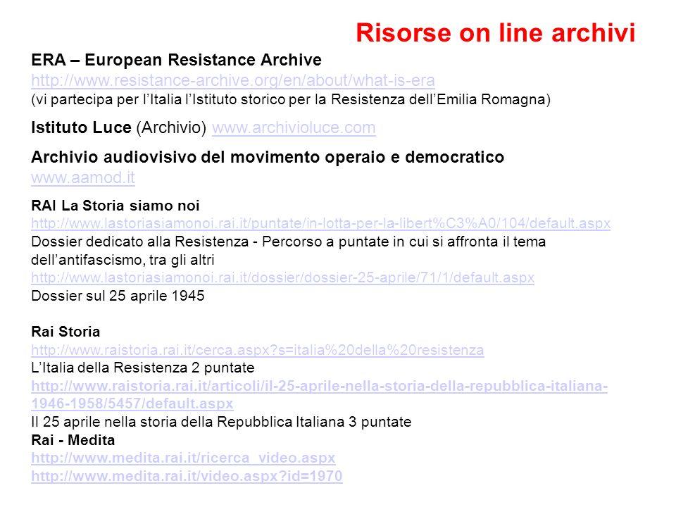 Risorse on line archivi ERA – European Resistance Archive http://www.resistance-archive.org/en/about/what-is-era (vi partecipa per lItalia lIstituto s